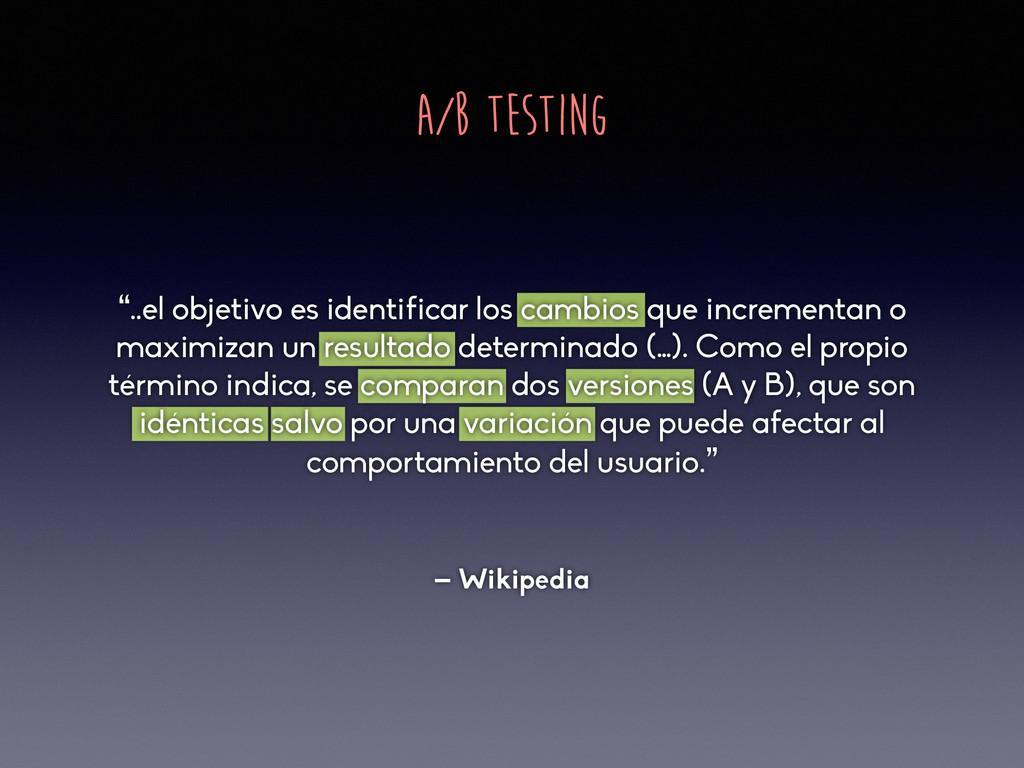 """A/B TESTING – Wikipedia """"..el objetivo es ident..."""