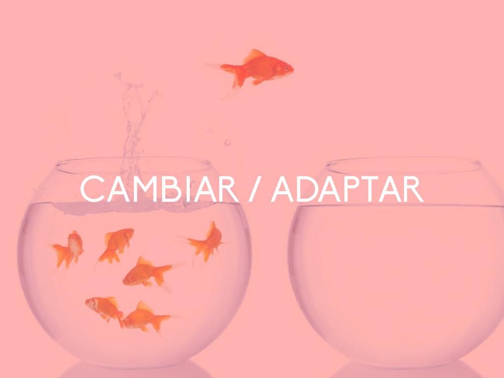 CAMBIAR / ADAPTAR