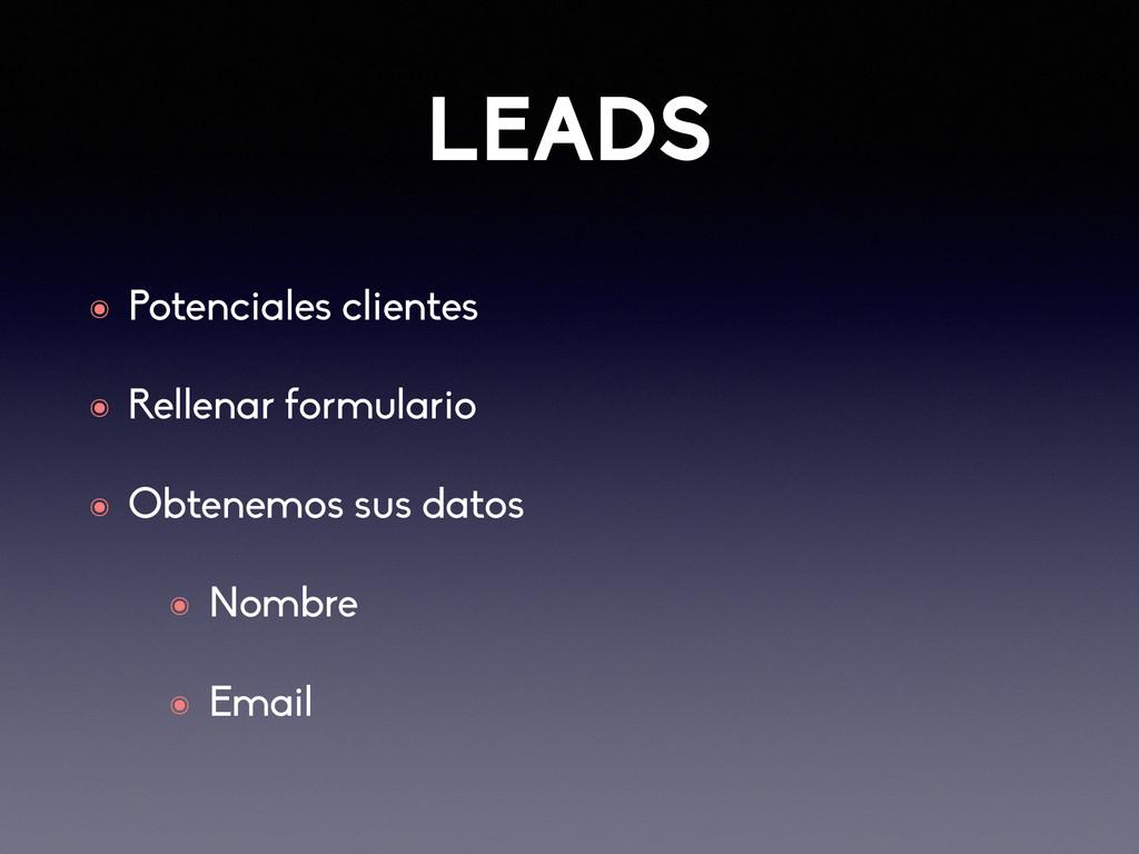 LEADS ๏ Potenciales clientes ๏ Rellenar formula...