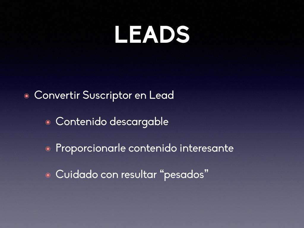 LEADS ๏ Convertir Suscriptor en Lead ๏ Contenid...