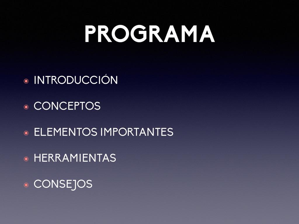 PROGRAMA ๏ INTRODUCCIÓN ๏ CONCEPTOS ๏ ELEMENTOS...