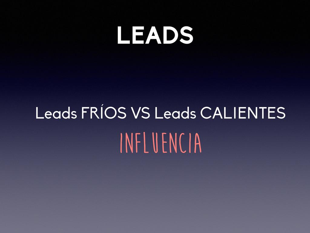LEADS INFLUENCIA Leads FRÍOS VS Leads CALIENTES