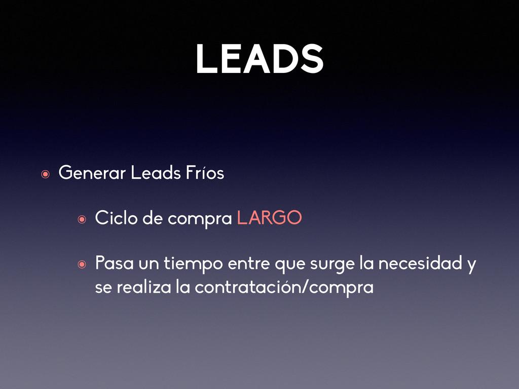 LEADS ๏ Generar Leads Fríos ๏ Ciclo de compra L...