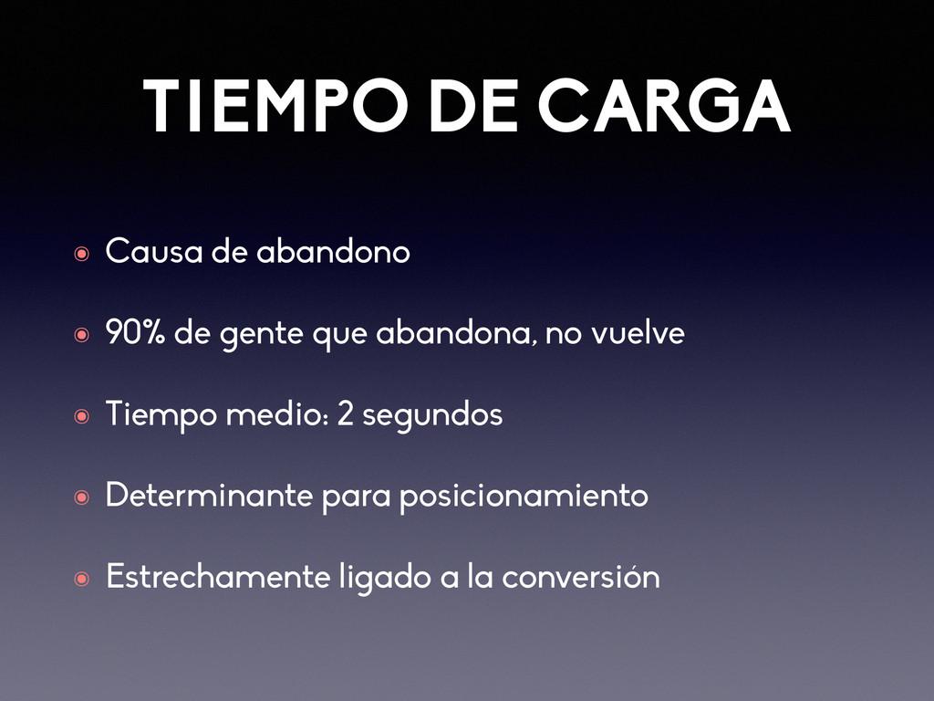 TIEMPO DE CARGA ๏ Causa de abandono ๏ 90% de ge...