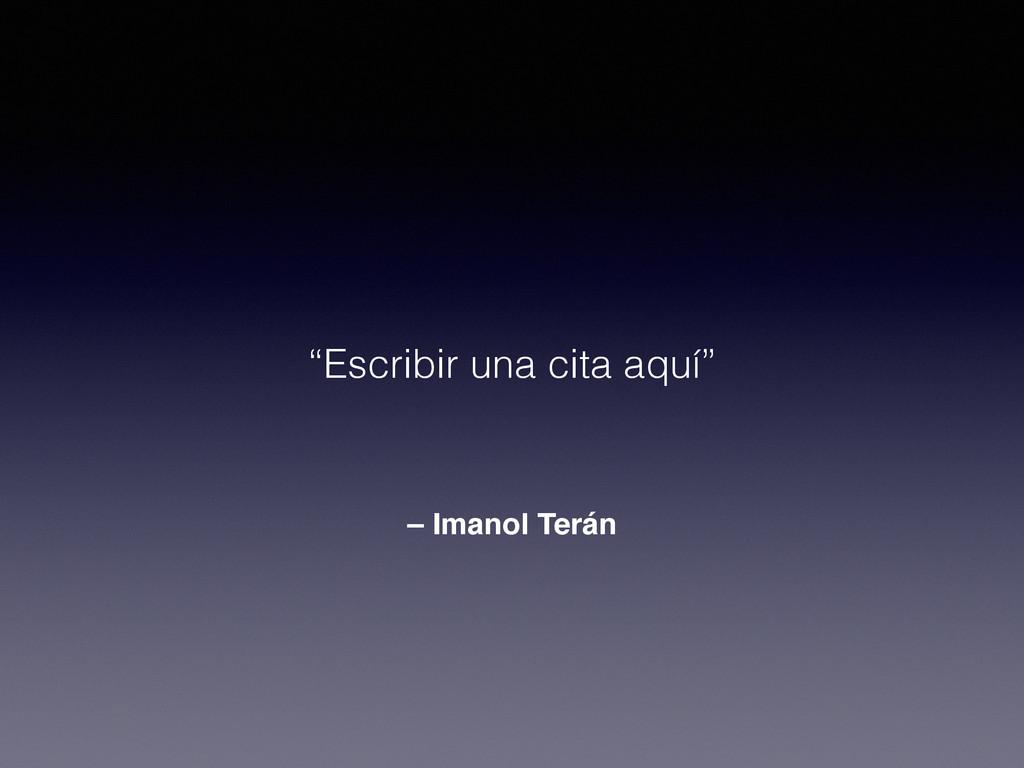"""– Imanol Terán """"Escribir una cita aquí"""""""