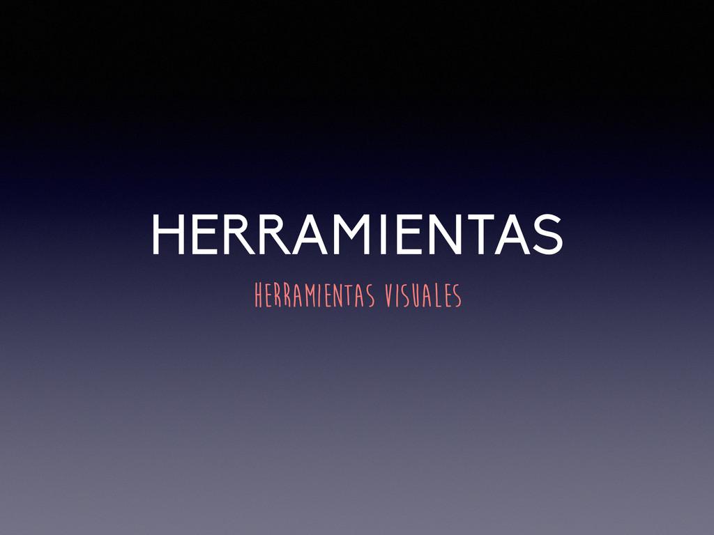 HERRAMIENTAS HERRAMIENTAS VISUALES