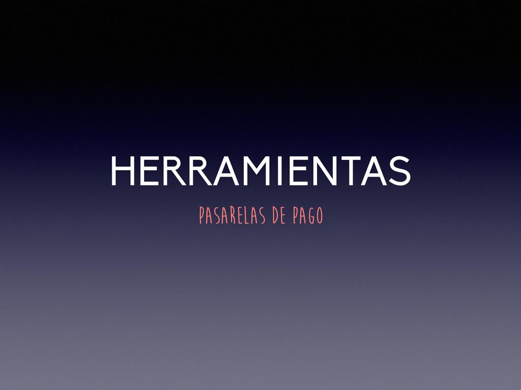 HERRAMIENTAS PASARELAS DE PAGO