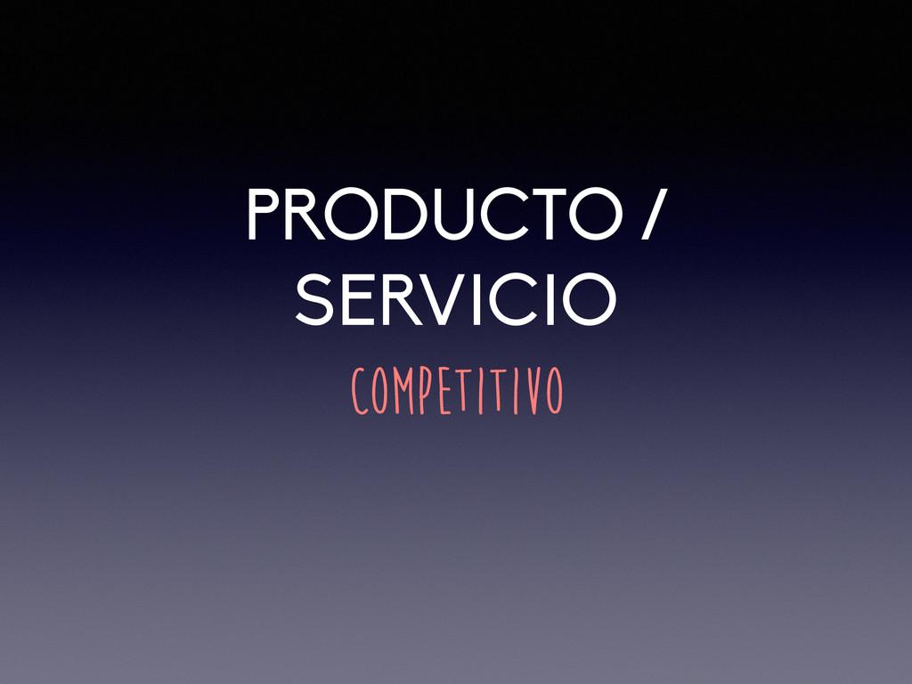 PRODUCTO / SERVICIO COMPETITIVO