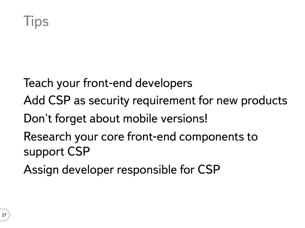 27 Tips Teach your front-end developers Add CSP...