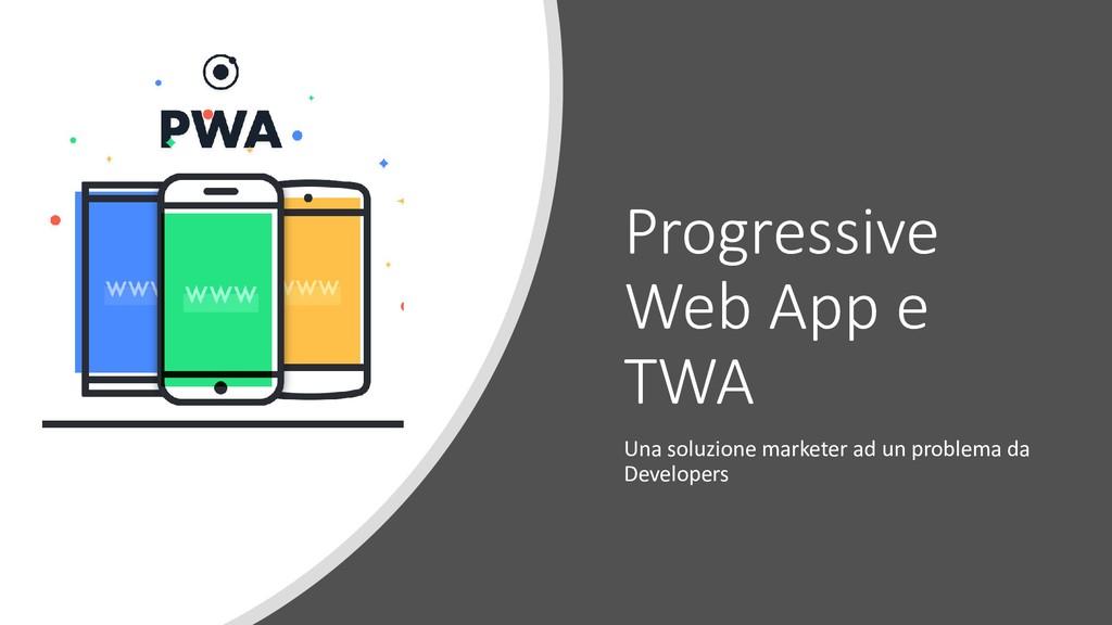 Progressive Web App e TWA Una soluzione markete...