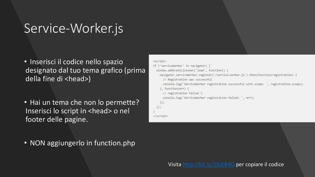 Service-Worker.js • Inserisci il codice nello s...