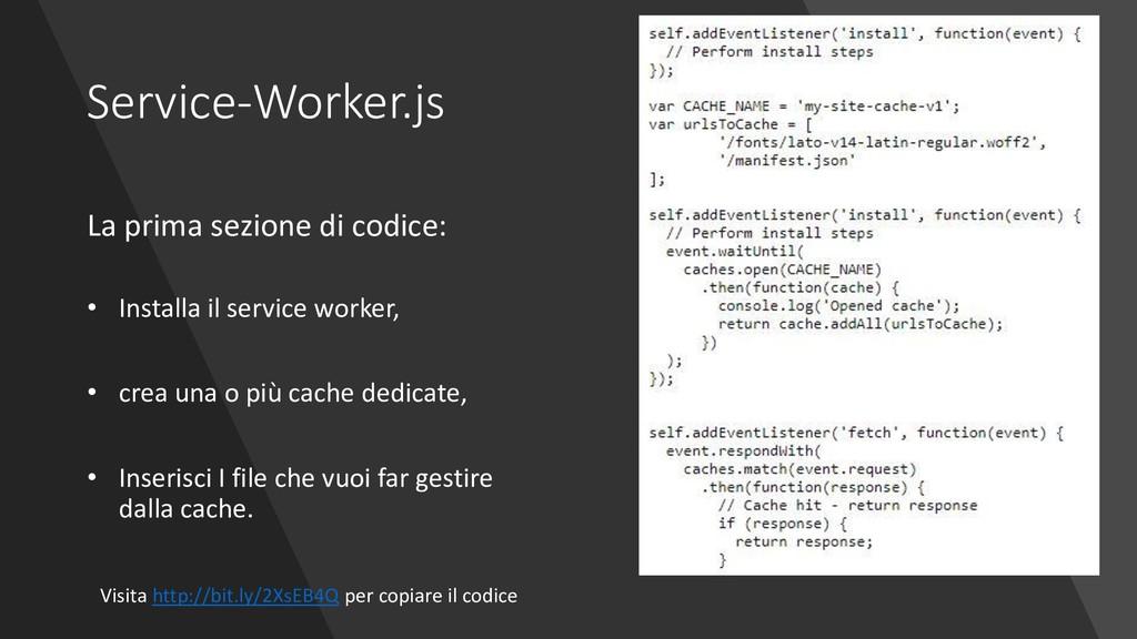 Service-Worker.js La prima sezione di codice: •...