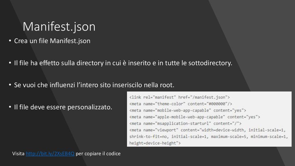 Manifest.json • Crea un file Manifest.json • Il...