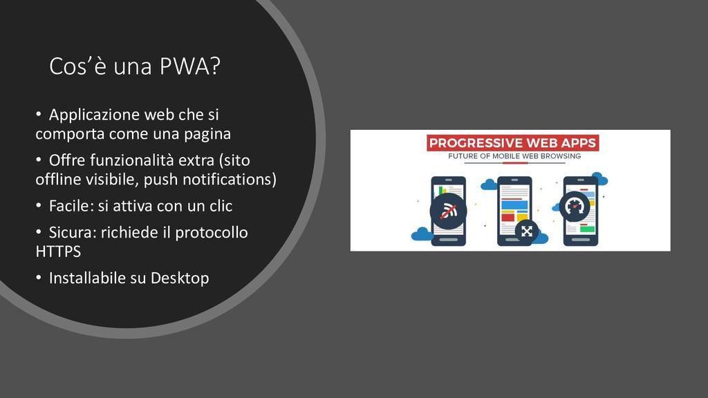 Cos'è una PWA? • Applicazione web che si compor...