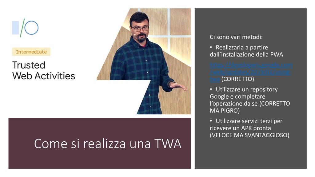 Come si realizza una TWA Ci sono vari metodi: •...