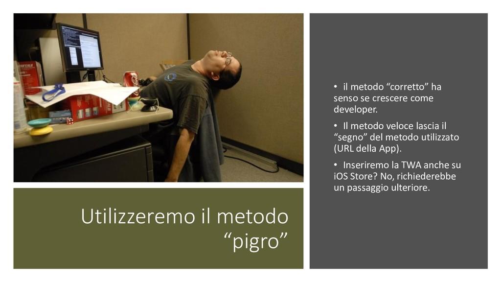 """Utilizzeremo il metodo """"pigro"""" • il metodo """"cor..."""