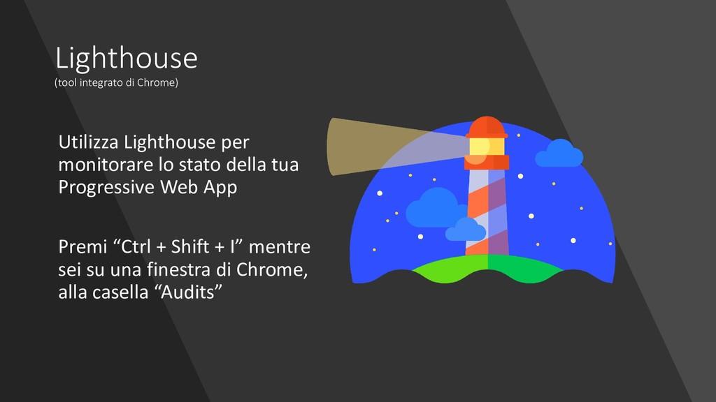 Lighthouse (tool integrato di Chrome) Utilizza ...