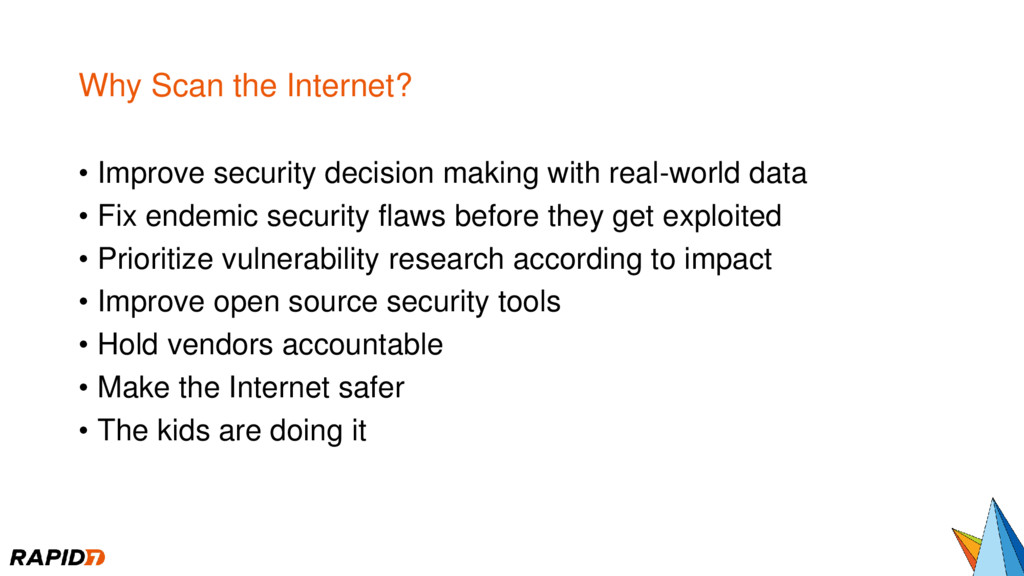 Why Scan the Internet? • Improve security decis...