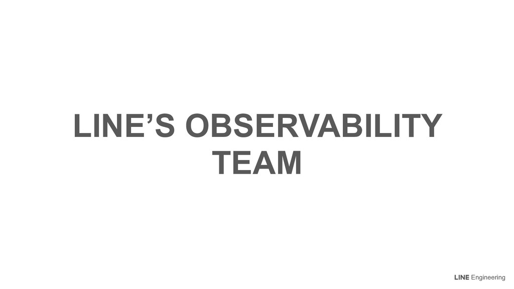 Engineering LINE'S OBSERVABILITY TEAM