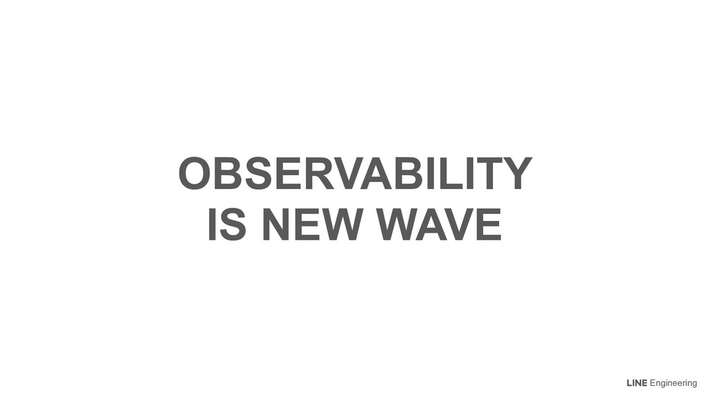 Engineering OBSERVABILITY IS NEW WAVE