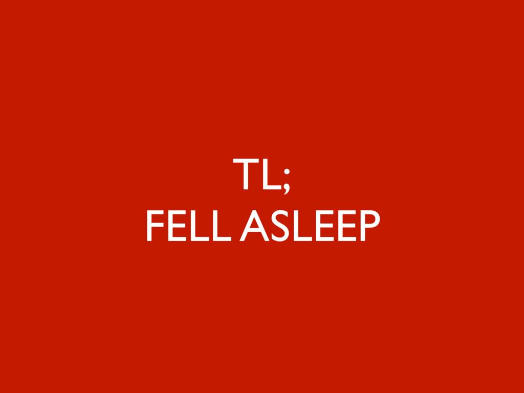 3 TL; FELL ASLEEP