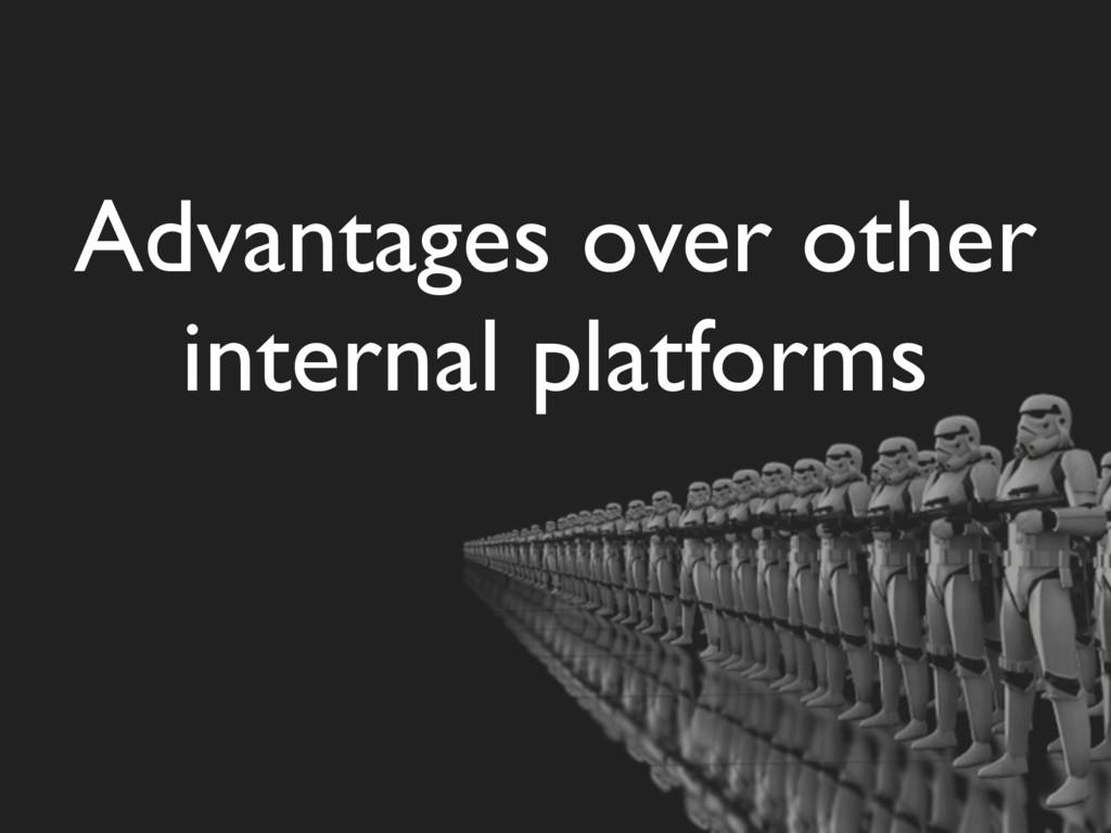 Advantages over other internal platforms