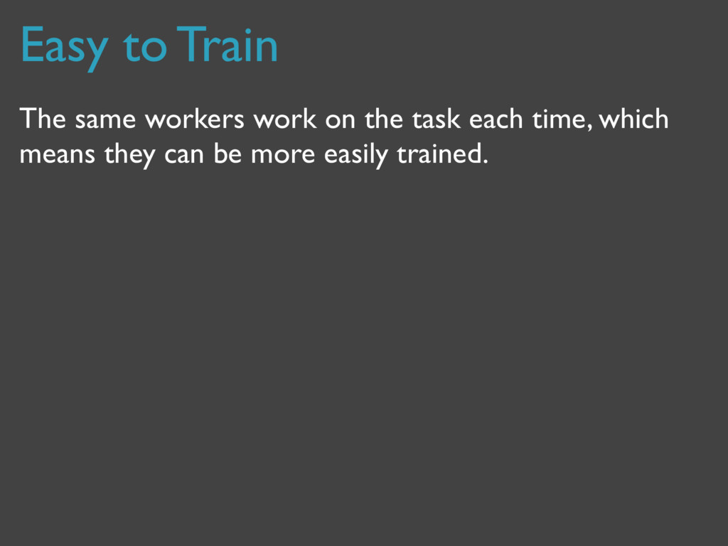 The same workers work on the task each time, wh...