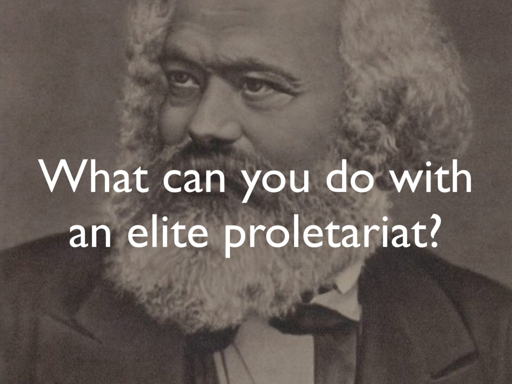 What can you do with an elite proletariat?