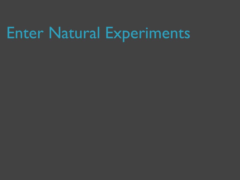 Enter Natural Experiments