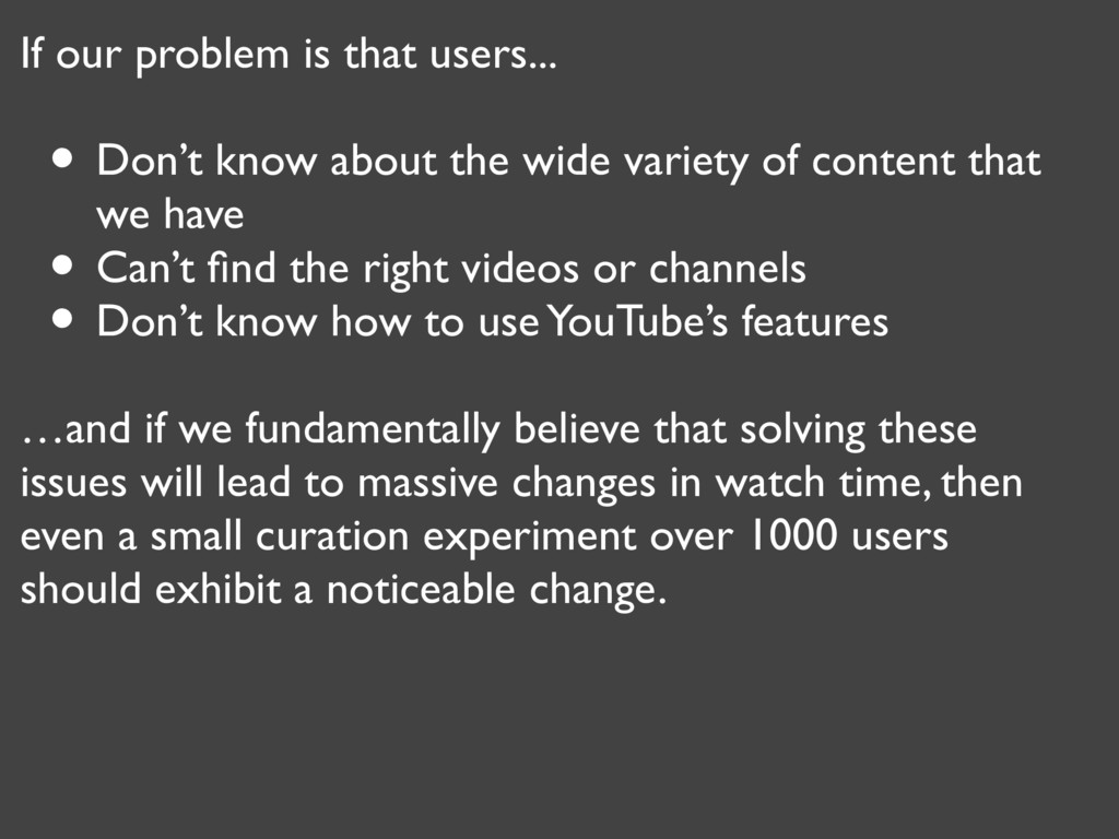 If our problem is that users... • Don't know ab...