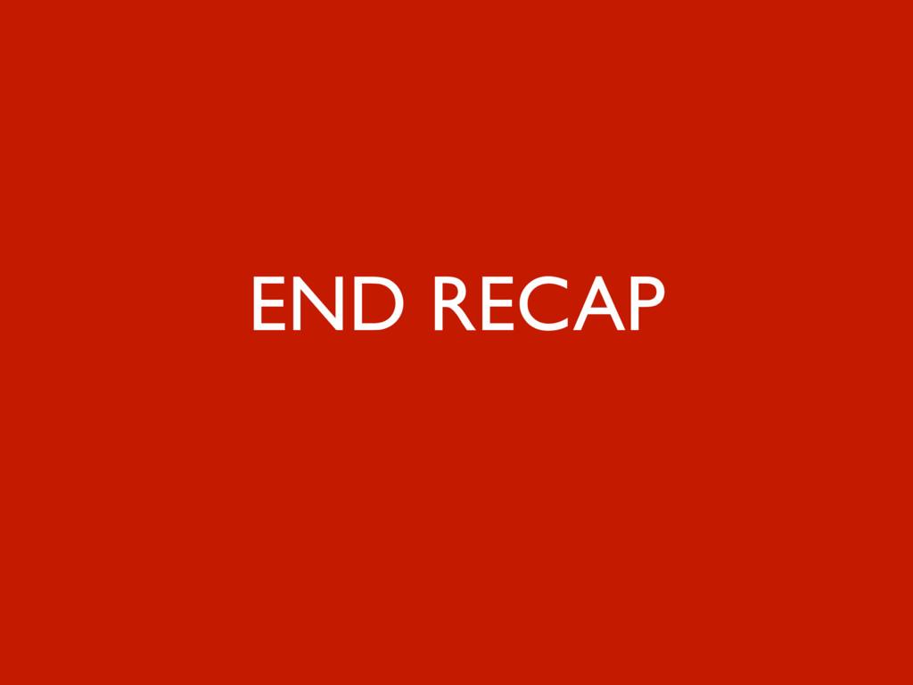 70 END RECAP