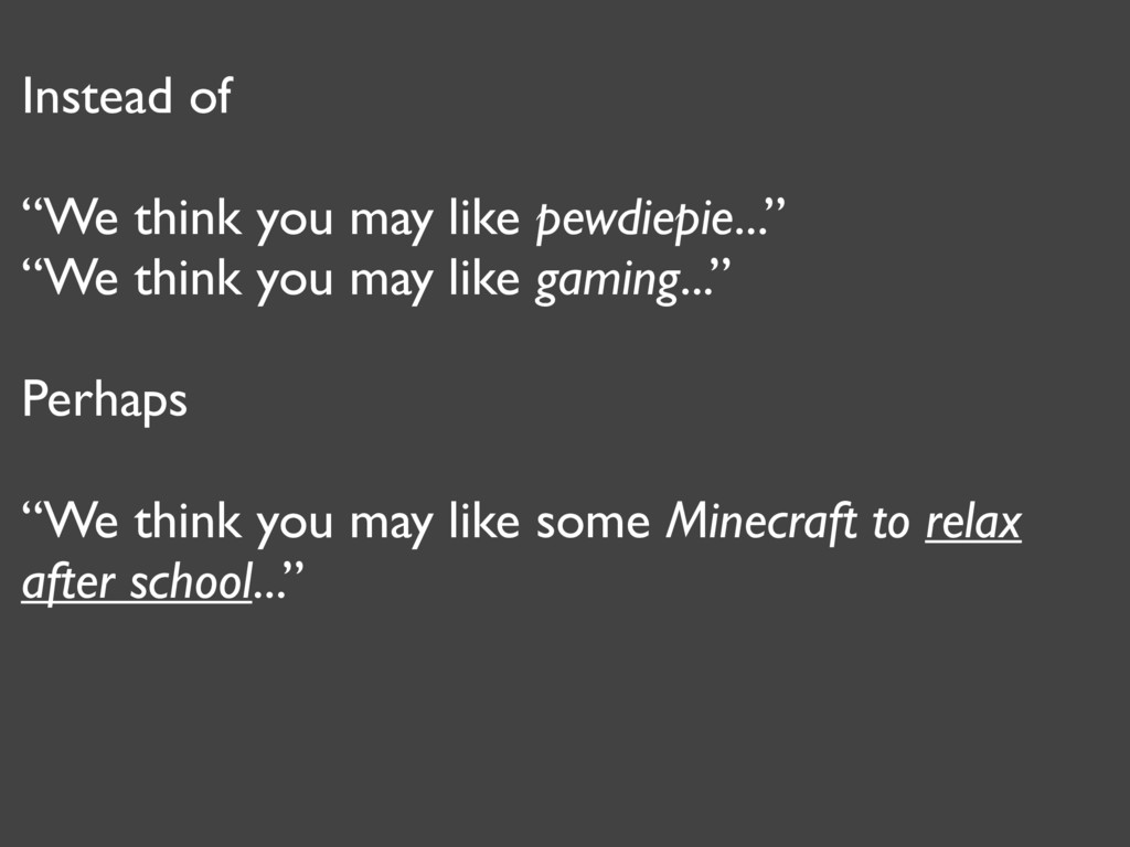 """Instead of """"We think you may like pewdiepie...""""..."""