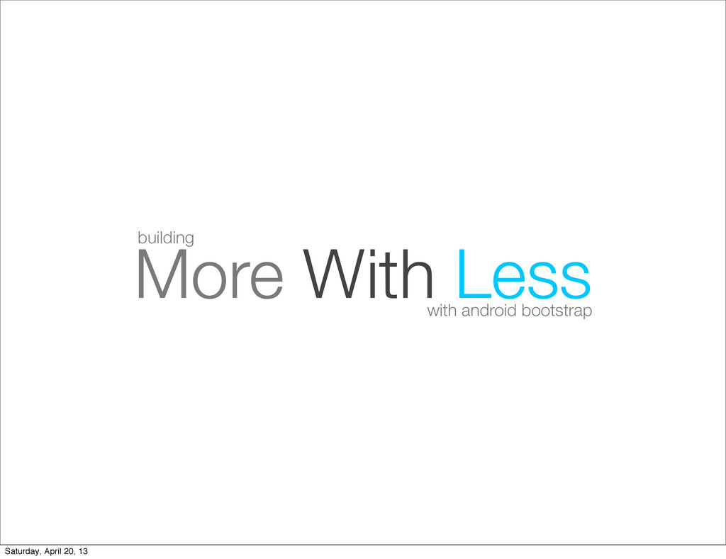 More With Less with android bootstrap building ...