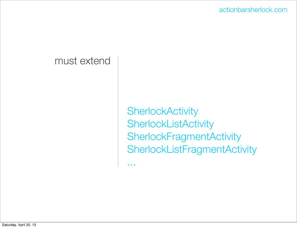 must extend SherlockActivity SherlockListActivi...