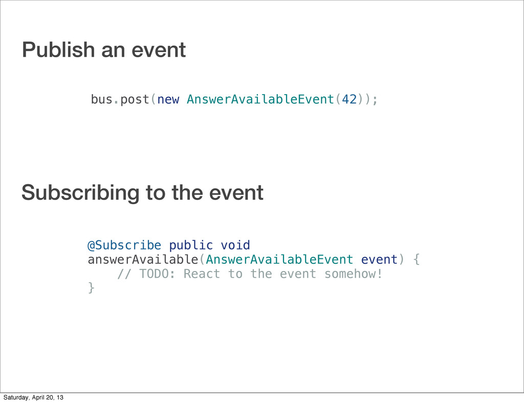 Publish an event bus.post(new AnswerAvailableEv...