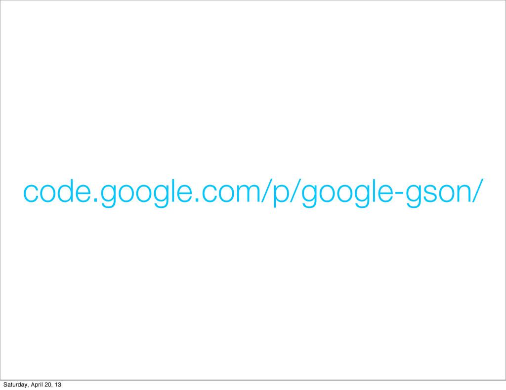 code.google.com/p/google-gson/ Saturday, April ...