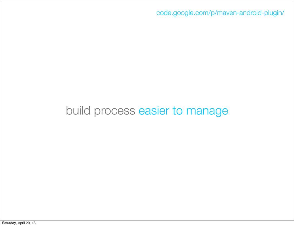 build process easier to manage code.google.com/...