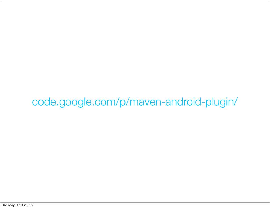 code.google.com/p/maven-android-plugin/ Saturda...