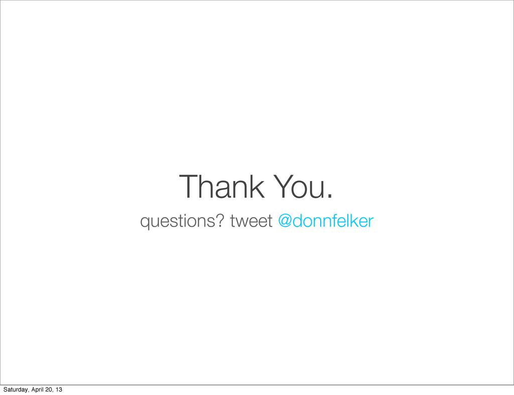 Thank You. questions? tweet @donnfelker Saturda...