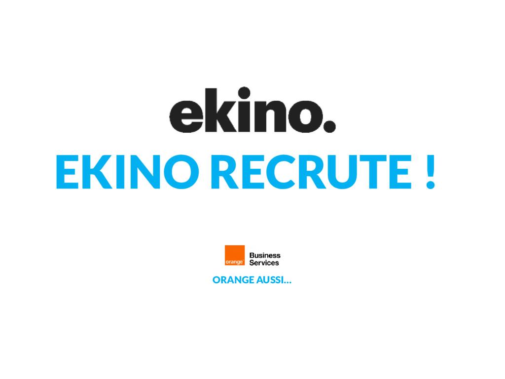EKINO RECRUTE ! ORANGE AUSSI…