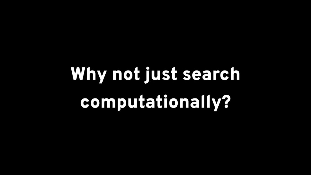 Why not just search computationally?