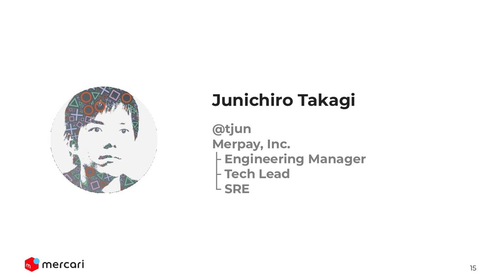 15 @tjun Merpay, Inc. ├ Engineering Manager ├ T...