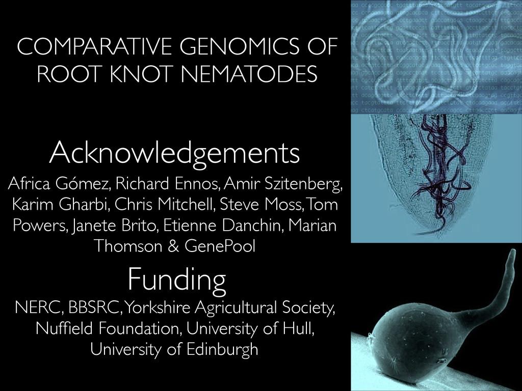 COMPARATIVE GENOMICS OF ROOT KNOT NEMATODES Ack...