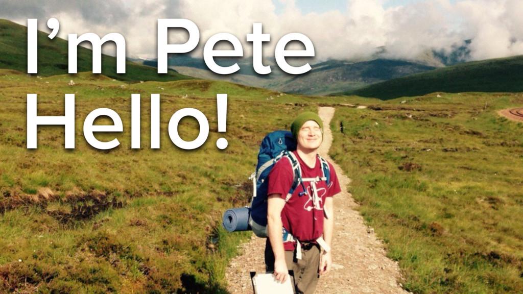 Hello! I'm Pete