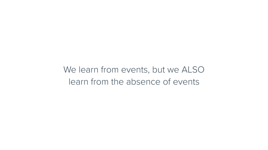 We learn from events, but we ALSO learn from th...