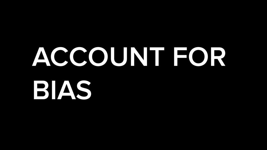 ACCOUNT FOR BIAS