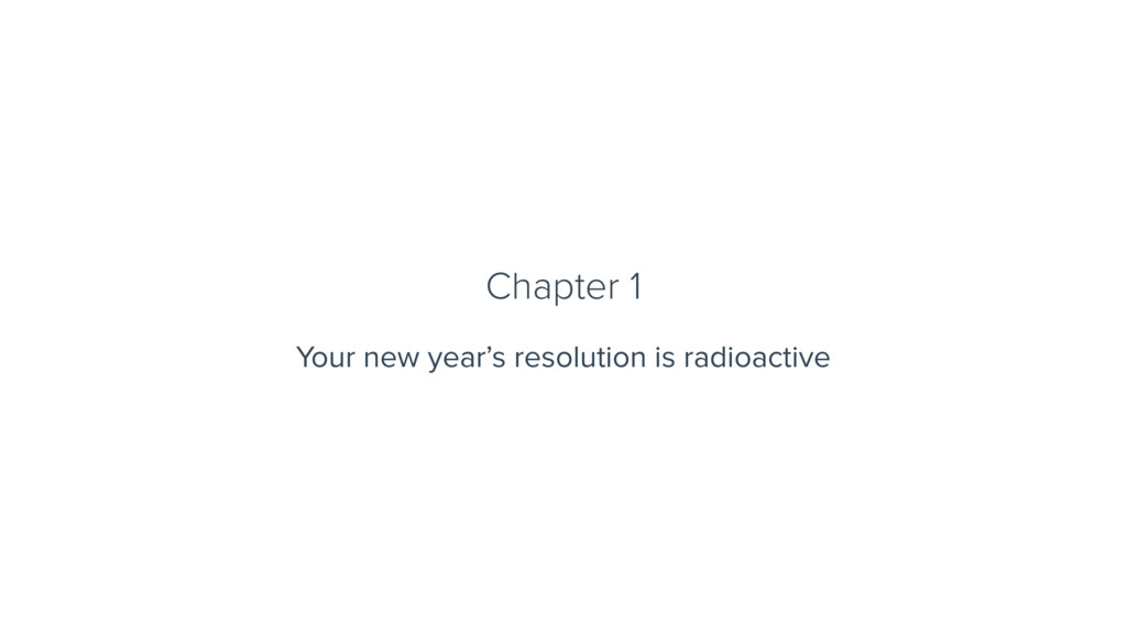 Chapter 1 Your new year's resolution is radioac...