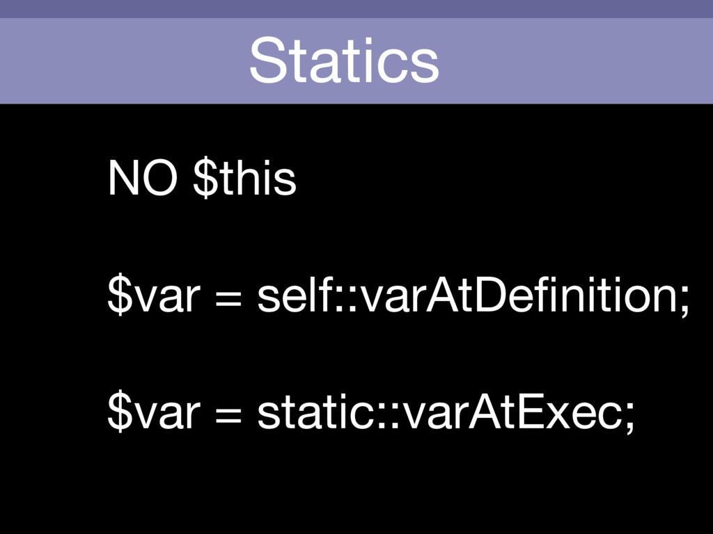 Statics NO $this    $var = self::varAtDefinition...