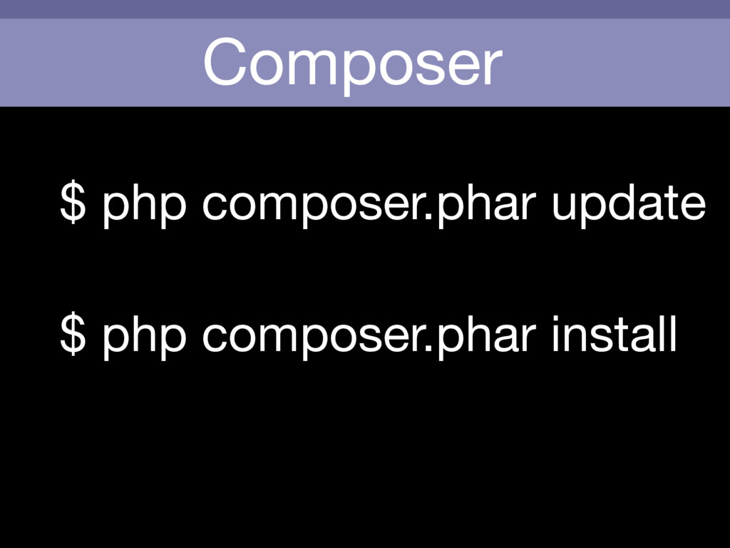 Composer $ php composer.phar update $ php compo...