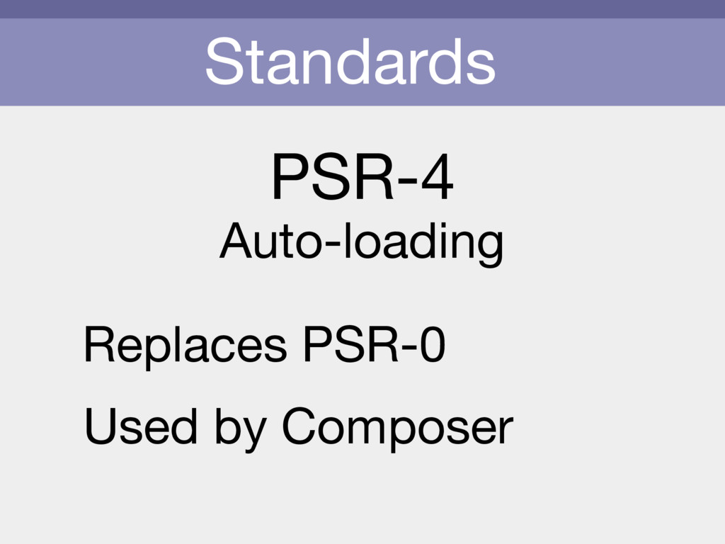 Standards PSR-4 Auto-loading Replaces PSR-0 Use...